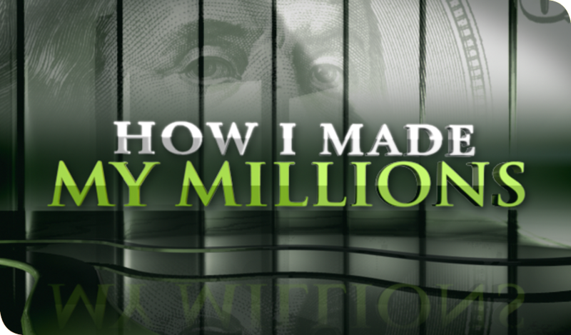 How I Made My Millions