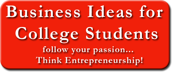 Business Ideas For College Students Think Entrepreneurship