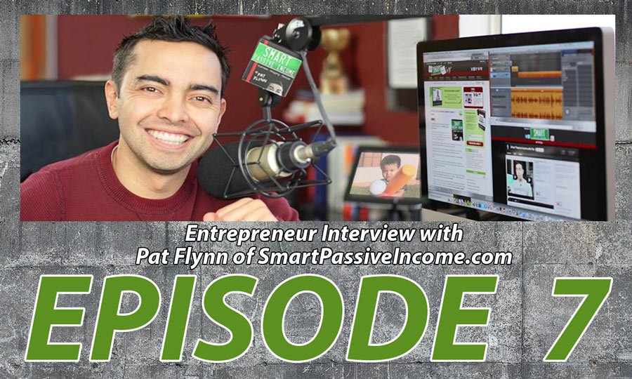 Episode 7: Entrepreneur Interview with Pat Flynn of SmartPassiveIncome.com
