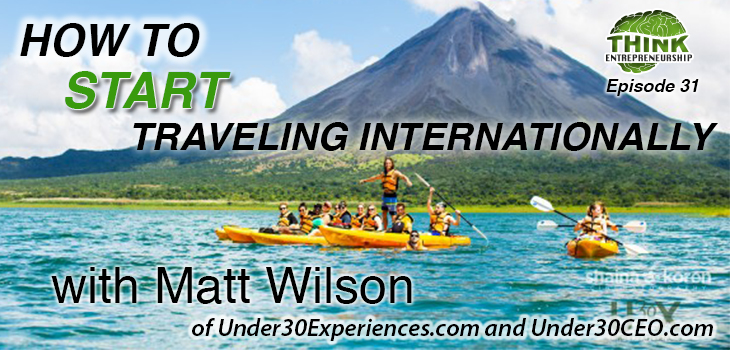 How to Travel Internationally with Matt Wilson of Under30Experiences.com