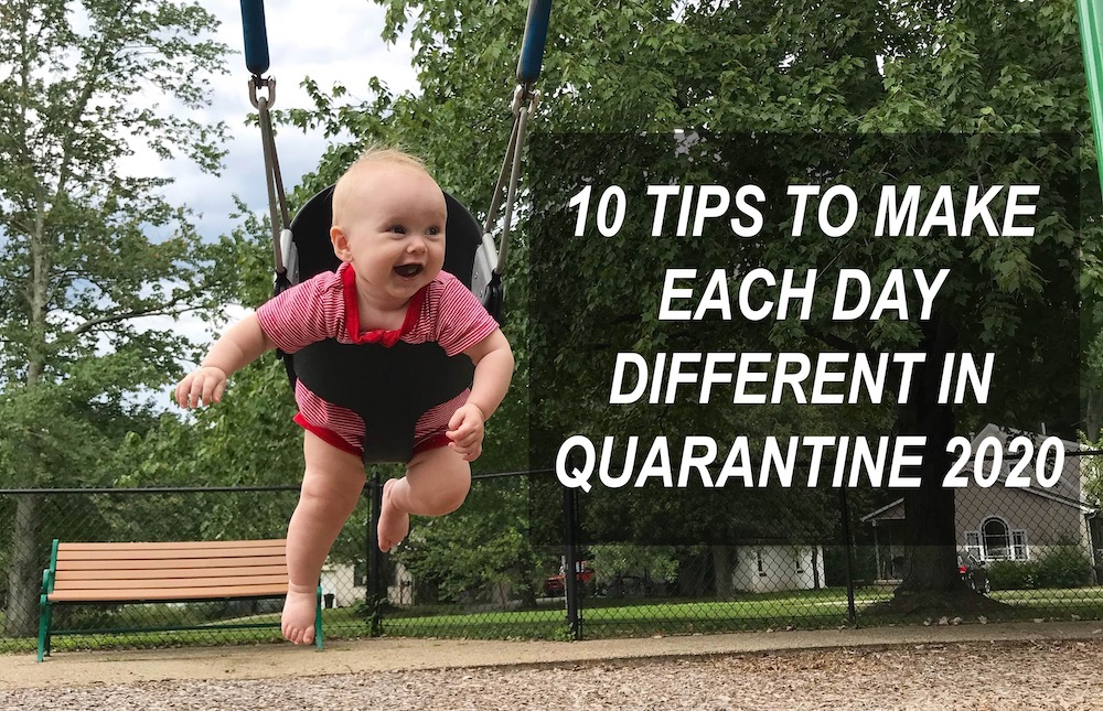 10 Tips On How To Make Your Days Feel Different During Quarantine In 2020